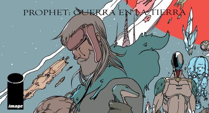 Prophet Vol. 5 Guerra en la Tierra. El final del camino