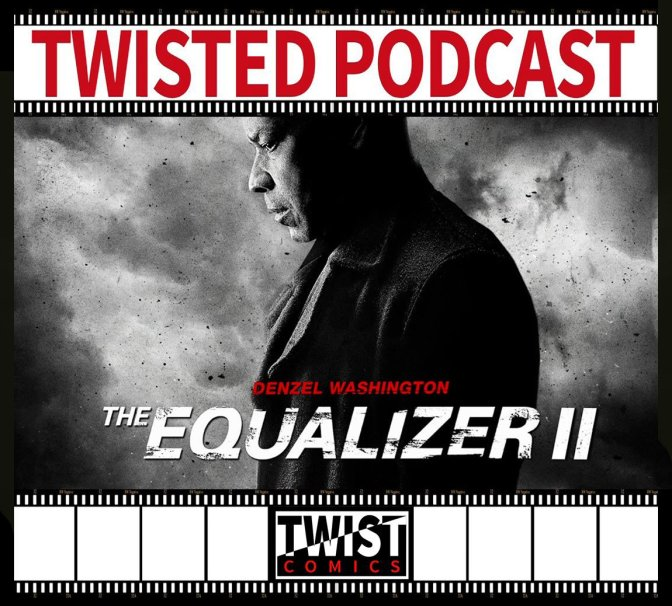 Twisted Podcast: The Equalizer 2