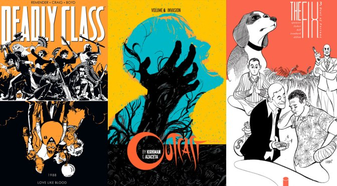 RESEÑAS EXPRESS: Deadly Class 7, Outcast 6 y The Fix 3