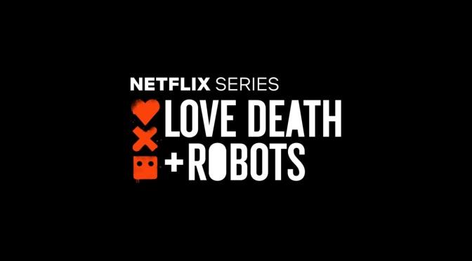 Crítica de Love, Death & Robots en Netflix