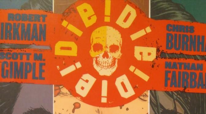 Crítica de Die! Die! Die! Volumen 1 de Robert Kirkman, Scott M. Gimple, Chris Burnham y Nathan Fairbairn
