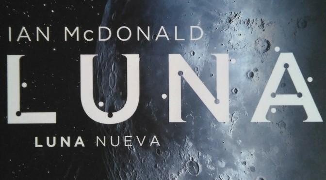 Crítica de Luna nueva de Ian Mcdonald (Trilogía Luna 1)