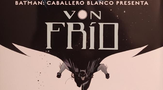 Crítica de Batman: Caballero Blanco presenta – Von Frío de Sean Murphy y Klaus Janson