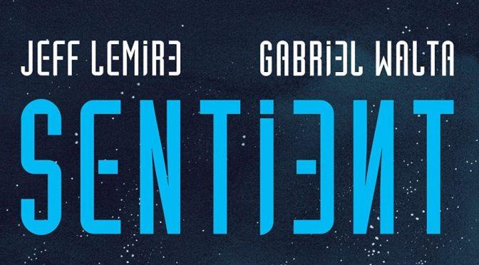 Crítica de Sentient de Jeff Lemire y Gabriel Hernández Walta (TKO – Panini)