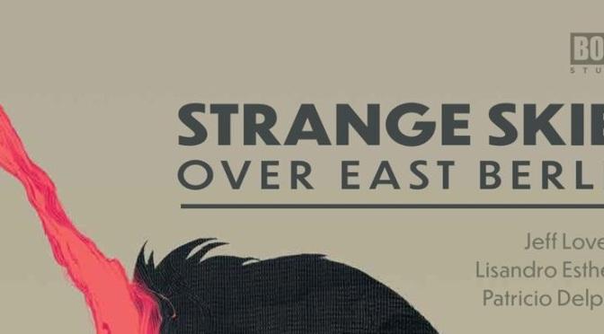 Crítica de Strange skies over East Berlin, de Jeff Loveness, Lisandro Estherren y Patricio Delpeche (Boom Studios)